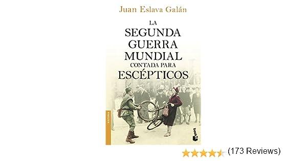 La segunda guerra mundial contada para escépticos: 7 Divulgación: Amazon.es: Eslava Galán, Juan: Libros