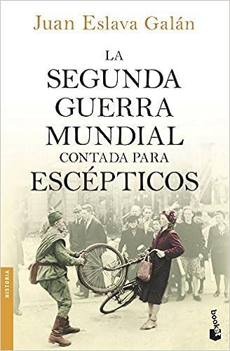 La Segunda Guerra Mundial Contada Para Escépticos por Juan Eslava Galán epub