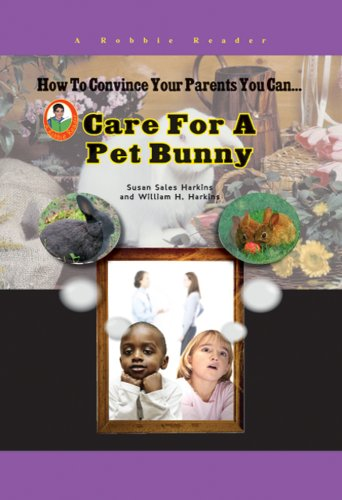 Download How To Convince Your Parents You Can Care for a Pet Bunny (Robbie Readers) pdf epub