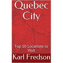 Quebec City: Top 10 Locations to Visit
