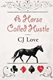 A Horse Called Hustle, C. J. Love, 1477813748