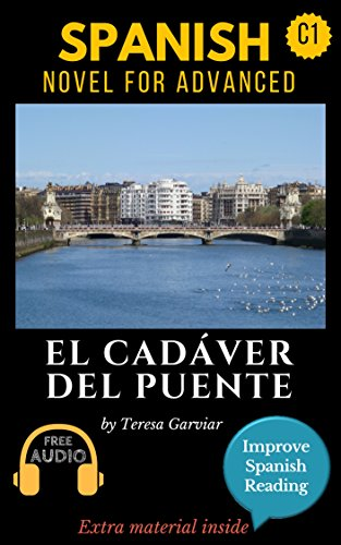 Spanish short stories for advanced (C1) El cadáver del puente  Downloadable  Audio included  Vol 6  English edition : Learn Spanish  Improve Spanish