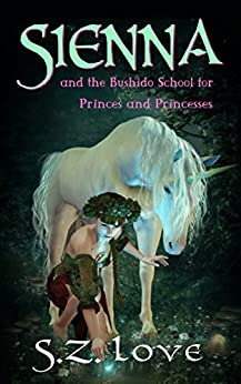 Sienna: and the Bushido School for Princes and Princesses (Sienna and the Dark Lord series Book 1) by [Love, S.Z.]