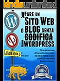 COME CREARE UN SITO WEB O BLOG: con WordPress, SENZA codifica, sul proprio dominio, in meno di due ore! (THE MAKE MONEY FROM HOME LIONS CLUB)