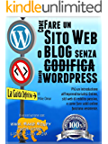 COME CREARE UN SITO WEB O BLOG: con WordPress, SENZA codifica, sul proprio dominio, in meno di due ore! (THE MAKE MONEY FROM HOME LIONS CLUB)