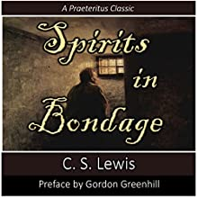 Spirits in Bondage: A Cycle of Lyrics: Praeteritus Classics, Book 1 Audiobook by C. S. Lewis Narrated by Gordon Greenhill