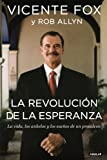 La revolucion de la esperanza/ Revolution of Hope: The Life, Faith, and Dreams of a Mexican President (Spanish Edition)