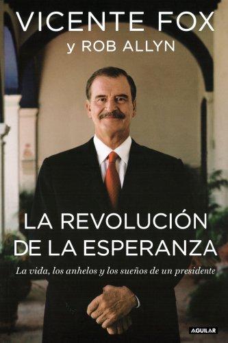 La revolucion de la esperanza/ Revolution of Hope: The Life, Faith, and Dreams of a Mexican President (Spanish Edition) by Brand: Aguilar