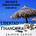 Libertad Financiera y Deja de Trabajar en un Empleo por Dinero (Spanish Edition) Audiobook by Raimon Samsó Narrated by Alfonso Sales