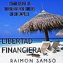 Libertad Financiera y Deja de Trabajar en un Empleo por Dinero (Spanish Edition) Audiobook by Raimon Samsó Narrated by Alfonso Sales