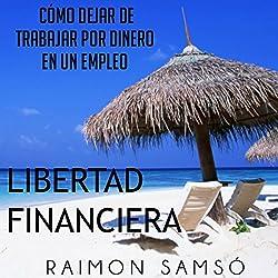 Libertad Financiera y Deja de Trabajar en un Empleo por Dinero (Spanish Edition)