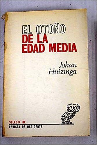 Otoño de la Edad Media, el: Amazon.es: Johan Huizinga: Libros