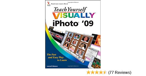 Teach Yourself VISUALLY iLife 09 (Teach Yourself VISUALLY (Tech))