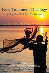 New Testament Theology in Light of the Church's Mission: Essays in Honor of I. Howard Marshall