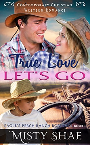 (True Love Lets Go: Contemporary Christian Western Romance (Eagle's Perch Ranch Romance Book 1))