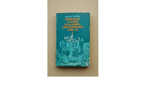 Jutglar, Antoni - Ideología Y Clases En La España Contemporánea : Aproximación A La Historia De Las Ideas. Tomo I / Antoni Jutglar: Amazon.es: Jutglar, Antoni: Libros