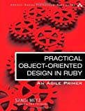 Practical Object-Oriented Design in Ruby: An Agile Primer (Addison-Wesley Professional Ruby) 1st edition