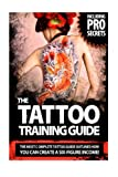 The Tattoo Training Guide: The most comprehensive, easy to follow tattoo training guide. (Volume) (Volume 1)