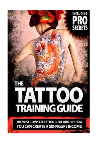 The Tattoo Training Guide: The most comprehensive, easy to follow tattoo training guide. (Volume) (Volume 1) pdf epub