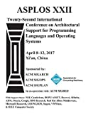 ASPLOS 17 Architectural Support for Programming Languages and Operating Systems