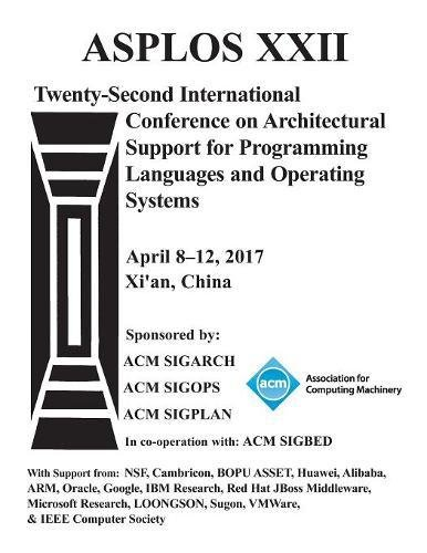 ASPLOS 17 Architectural Support for Programming Languages and Operating Systems by ACM