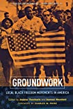 img - for Groundwork: Local Black Freedom Movements in America book / textbook / text book