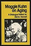 Maggie Kuhn on Aging, Margaret E. Kuhn, 0664241468