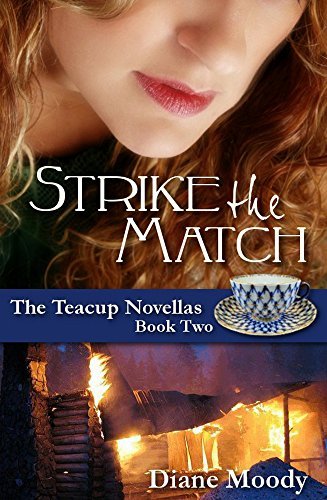 Strike the Match (The Teacup Novellas Book 2) by [Moody, Diane]