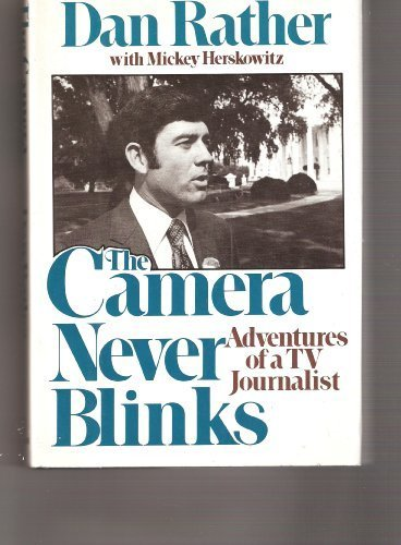 Book cover from The Camera Never Blinks: Adventures of a TV Journalist by Dan Rather