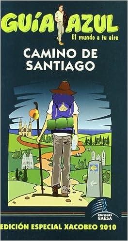 Camino de Santiago 2010 / Camino of Santiago 2010: Edicion Especial Xacobeo 2010 / Jacobean Special Edition 2010 (Guia Azul / Blue Guide) (Spanish Edition) ...