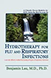 Hydrotherapy for Flu and Respiratory Infections, Benjamin Lau, 1450702244
