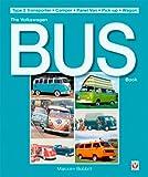 The Volkswagen Bus Book: Type 2 Transporter - Camper - Panel Van - Pick-up - Wagon