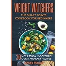 Weight Watchers: Weight Watchers Cookbook and Smart Points Beginners Guide (Booklet): 30 Days Meal Plan with 40+ Quick and Easy Recipes: Complete Smart Points and Nutrition Information