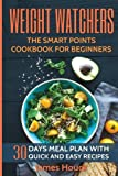 img - for Weight Watchers: Weight Watchers Cookbook and Smart Points Beginners Guide: 30 Days Meal Plan with 40+ Quick and Easy Recipes: Complete Smart Points ... Fitness & Dieting, Cookbooks, Food & Wine) book / textbook / text book
