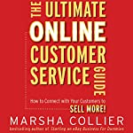 The Ultimate Online Customer Service Guide: How to Connect with your Customers to Sell More! | Marsha Collier