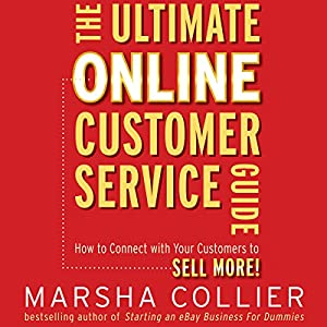 The Ultimate Online Customer Service Guide: How to Connect with your Customers to Sell More! Audiobook