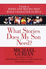 What Stories Does My Son Need?: A Guide to Books and Movies That Build Character in Boys Kindle Edition