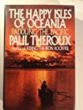 The Happy Isles of Oceania, Paul Theroux, 0399137262