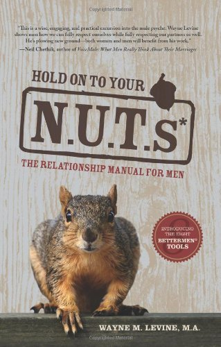 Hold on to Your NUTs: The Relationship Manual for Men by Wayne M. Levine (2007-04-01) ()