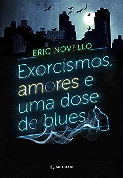 Exorcismos, amores e uma dose de blues por [Novello, Eric]