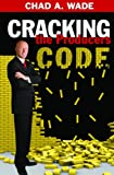 Cracking the Producers Code, Chad A. Wade, 0974092479
