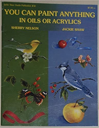 You Can Paint Anything in Oils or Acrylics by Sherry Nelson (1987-05-03)