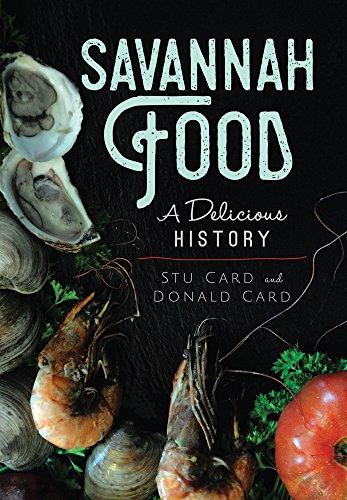 Savannah Food: A Delicious History (American Palate) by Stu Card, Donald Card