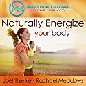 Naturally Energize Your Body - Hypnosis, Meditation and Music Audiobook by  Motivational Hypnotherapy Narrated by Joel Thielke, Rachael Meddows