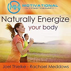 Naturally Energize Your Body - Hypnosis, Meditation and Music