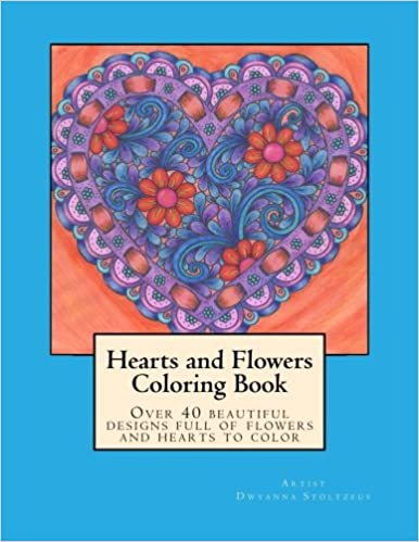 Amazon Hearts And Flowers Coloring Book 9781530211630 Dwyanna Stoltzfus Books