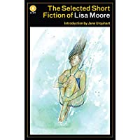 The Selected Short Fiction of Lisa Moore