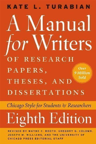 A Manual for Writers of Research Papers, Theses, and Dissertations: Chicago Style for Students and Researchers (Chicago Guides to Writing, Editing and Publishing) 8th (eighth) Revised Edition by Turabian, Kate published by University of Chicago Press