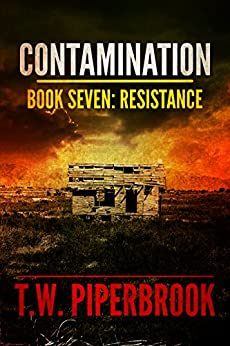 Contamination 7: Resistance (Contamination Post-Apocalyptic Zombie Series) by [Piperbrook, T.W.]