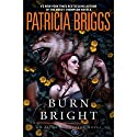Burn Bright Audiobook by Patricia Briggs Narrated by To Be Announced